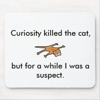 A curiosidade matou um gato, mas por um tempo. mouse pad