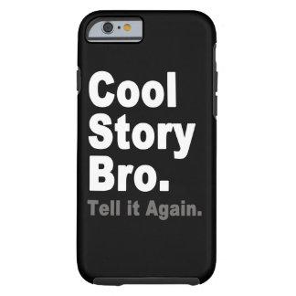 A história legal Bro diz-lhe outra vez dizer Capa Para iPhone 6 Tough