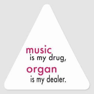 A música é minha droga, órgão é meu negociante adesivo em forma de triângulo