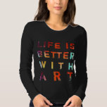 A vida é melhor com arte tshirts