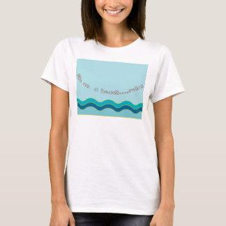 A vida em uma praia… relaxa t-shirt