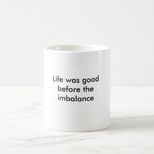 A vida era boa antes do desequilíbrio caneca