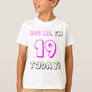 Abrace-me, mim são 19 hoje! camiseta