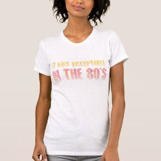 Aceitável no anos 80 camiseta