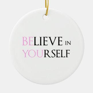 Acredite em o senhor mesmo - seja você meme das ornamento de cerâmica redondo
