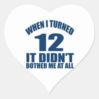 Adesivo Coração Quando eu girei 12 não fez Bothre mim de todo