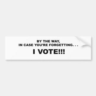 ADESIVO DE PARA-CHOQUE CASO QUE VOCÊ ESTÁ ESQUECENDO--EU VOTO!!!