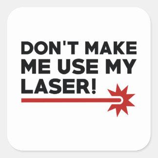 Adesivo Quadrado Não me faça usar meu laser