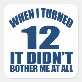 Adesivo Quadrado Quando eu girei 12 não fez Bothre mim de todo