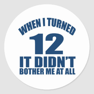 Adesivo Quando eu girei 12 não fez Bothre mim de todo