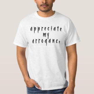 Aprecie minha arrogância tshirts