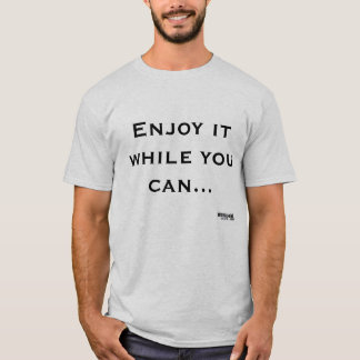 Aprecie-o quando você puder t-shirt