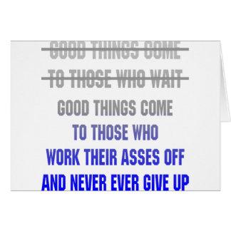 As boas coisas vêm àquelas que trabalham seus cartão