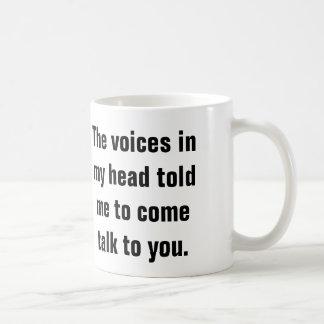 As vozes em minha cabeça disseram-me para vir-lhe caneca de café