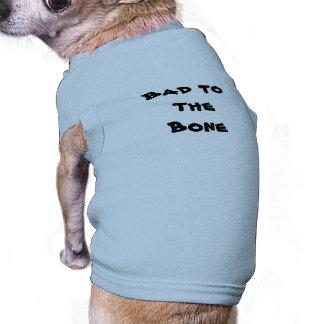 Bad to the bone - Roupinha dog Camiseta