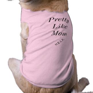 """""""Bonito como T do cachorrinho da mamã"""" Camisa Sem Mangas Para Cachorro"""