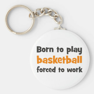 Born to play basketball forced to work chaveiro