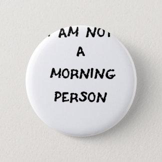 Bóton Redondo 5.08cm eu não sou uma pessoa da manhã