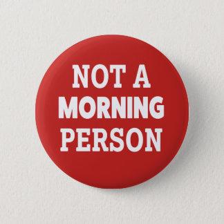 Bóton Redondo 5.08cm Não um botão engraçado da pessoa da manhã