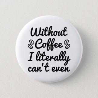 Bóton Redondo 5.08cm Sem café eu posso literalmente nem sequer