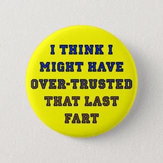 Bóton Redondo 5.08cm Sobre-Confiado Fart o crachá engraçado do botão