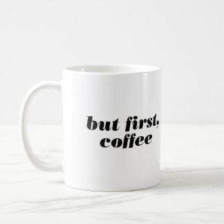 But First, Coffee Caneca De Café