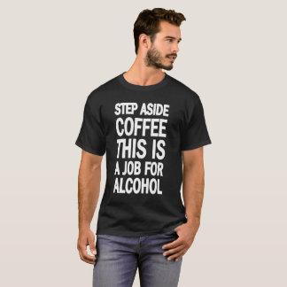 Camiseta Da etapa o café de lado isto é um trabalho para o