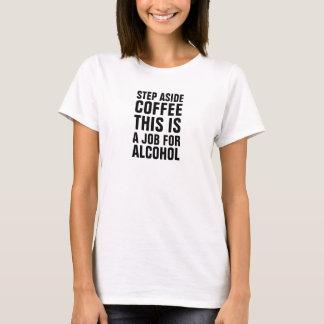 Camiseta Das mulheres da etapa o café de lado isto é um