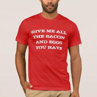 Camiseta Dê-me todo o bacon e ovos que você tem
