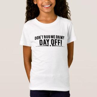 Camiseta Não me desinsete em meu dia livre