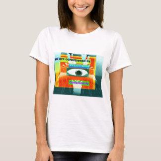 Camiseta Nós somos condicionados por tudo, consciente 2
