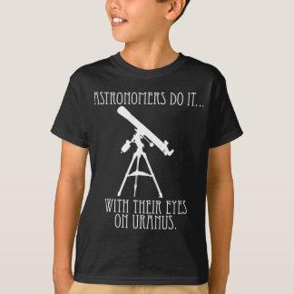 Camiseta Os astrónomos fazem-no… Com seus olhos em Uranus