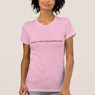 Camiseta Playdates da necessidade das mães demasiado!