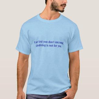 Camiseta Se início em você não suceda, skydiving não é…