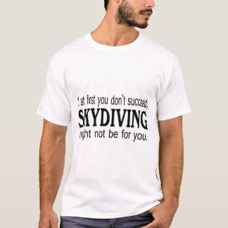 Camiseta Se início em você não suceda Skydiving pôde….