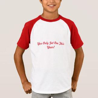 Camiseta Você obtem somente a um este ano!