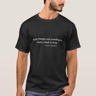 Camisetas A fé significa o querer saber o que é verdadeiro