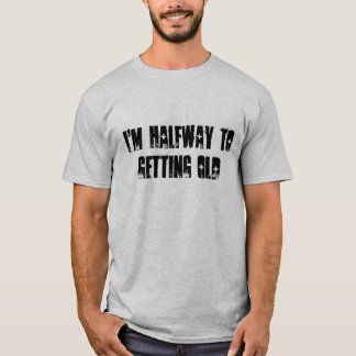 Camisetas Eu sou incompleto à obtenção idoso
