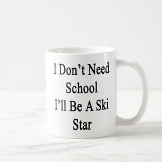 Caneca De Café Eu não preciso a escola que eu serei uma estrela