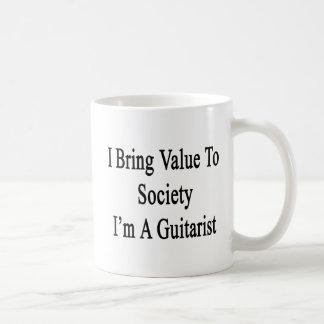 Caneca De Café Eu trago o valor à sociedade que eu sou um