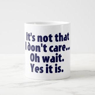 Caneca De Café Gigante Não é que eu não me importo. Oh espera. Sim está
