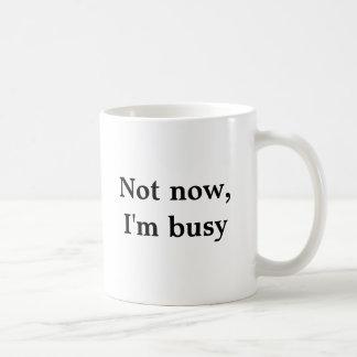 Caneca De Café Não agora, eu sou ocupado