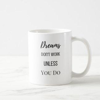 Caneca De Café Os sonhos não trabalham a menos que você fizer a