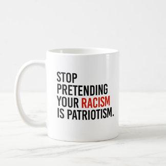 Caneca De Café Pare de fingir seu racismo é patriotismo -