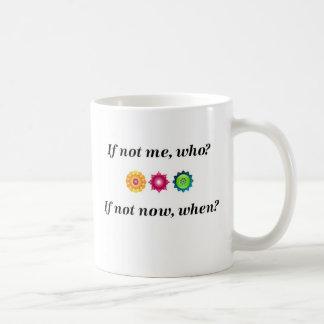 Caneca De Café Se não mim, quem? Se não agora, quando?