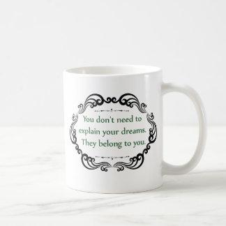 Caneca De Café Você não precisa de explicar seus sonhos…