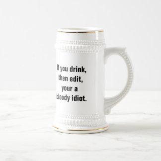 """Caneca De Cerveja """"Se você bebe, a seguir edite, seu um idiota"""