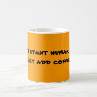 Caneca Mágica O ser humano imediato… apenas adiciona o café!