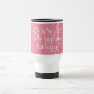Caneca Térmica A vida é curta seja canvas cor-de-rosa felizes