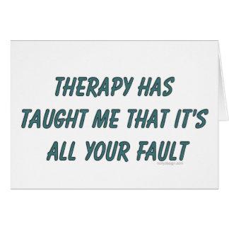Cartão A terapia tem-me ensinado que é toda sua falha